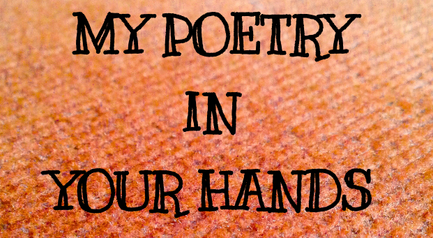 My Poetry in your Hands